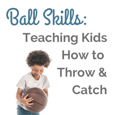 """A child playing with a ball and """"Ball Skills: Teaching kids how to throw & catch"""" written on the side"""